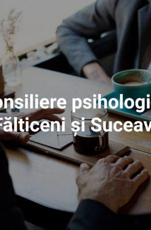 Consiliere psihologică Fălticeni și Suceava